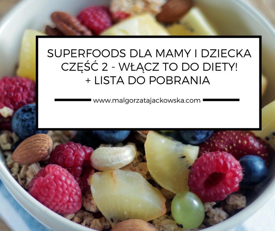 Superfoods W Diecie Mamy I Dziecka Cz 2 Co Jesc Na Co Dzien Malgorzata Jackowska O Diecie Mamy I Dziecka Blw Rozszerzaniu Diety Karmieniu