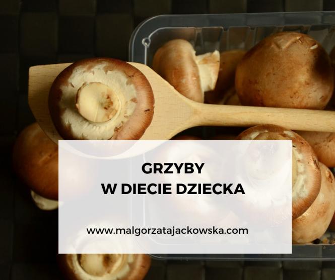 grzyby w diecie dziecka Małgorzata Jackowska blog